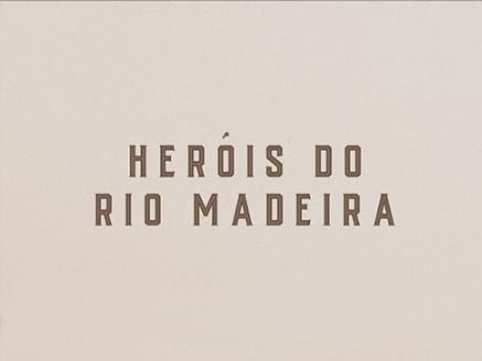 Heróis do Rio Madeira